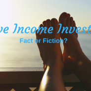 Passive Income Investments – Fact or Fiction