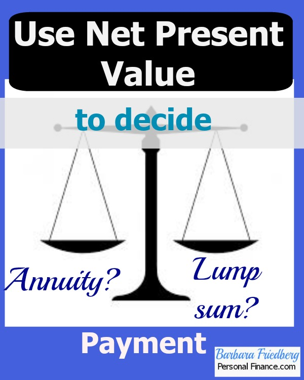 Use net present value to decide between a lump sum payment or an annuity.