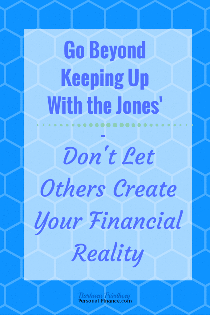 Don't keep up with the Jones'. Your growing net worth will thank you.