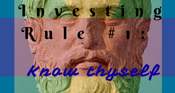 Investing Rule 1: Know Thyself