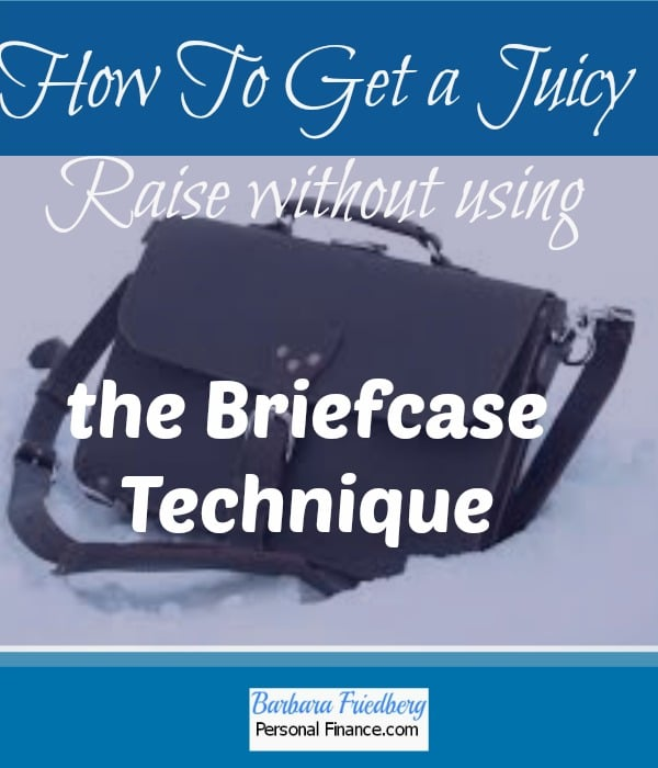 How to get a big pay raise-without using the briefcase technique.