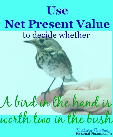 Net Present Value-How to figure out the time value of money.