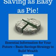 Savings: Easy As Pie! Basic Savings Strategy