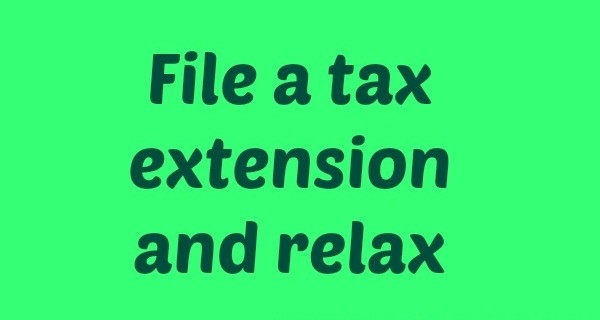 File a Tax Extension-Save Time, Reduce Stress