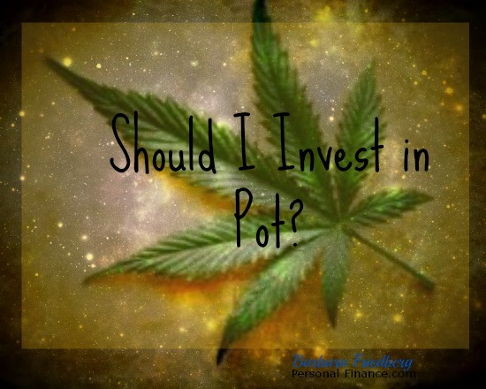 should i invest in pot marijuana