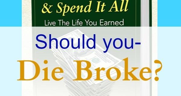 Let's Die Broke-Thoughts on Retirement Savings
