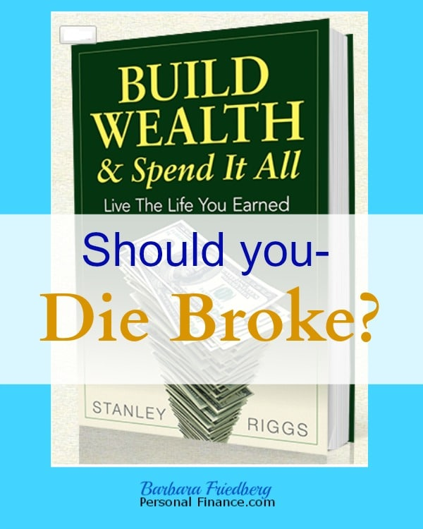 Retirement Savings-Should You Die Broke?