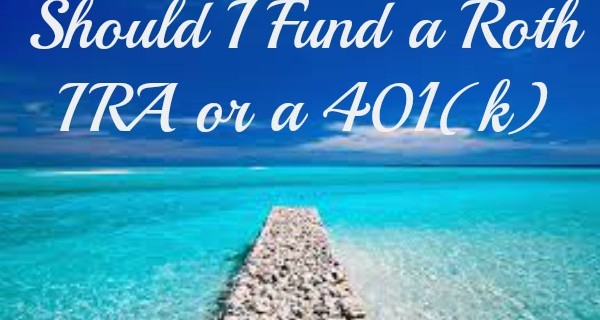 Should I Contribute to a Roth IRA or a 401(k), if I Can't Fund Both?