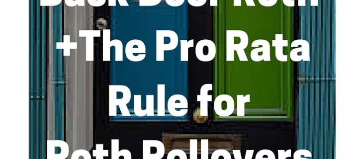 Pro Rata Rule for Roth Rollovers – Is the Back Door Roth for You?