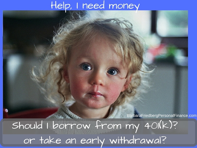I need money-Should I take a 401k loan or 401k early withdrawal?