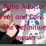 Robo Advisor Pros and Cons – The Definitive Answer