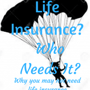 You Don't Need Life Insurance (Or Do You?)