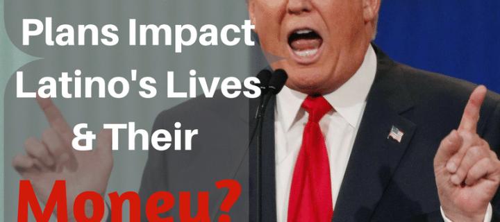 Trump's Policies to Hurt Latino's & Their Money