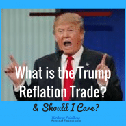 What is the Trump Reflation Trade and Should I Care?