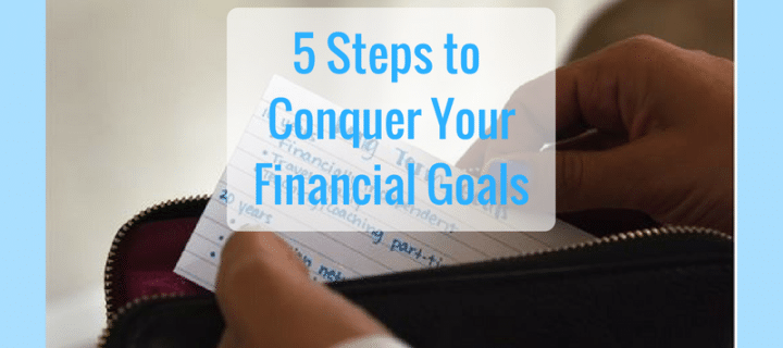 5 Ways to Make Sure You Conquer Your Financial Goals