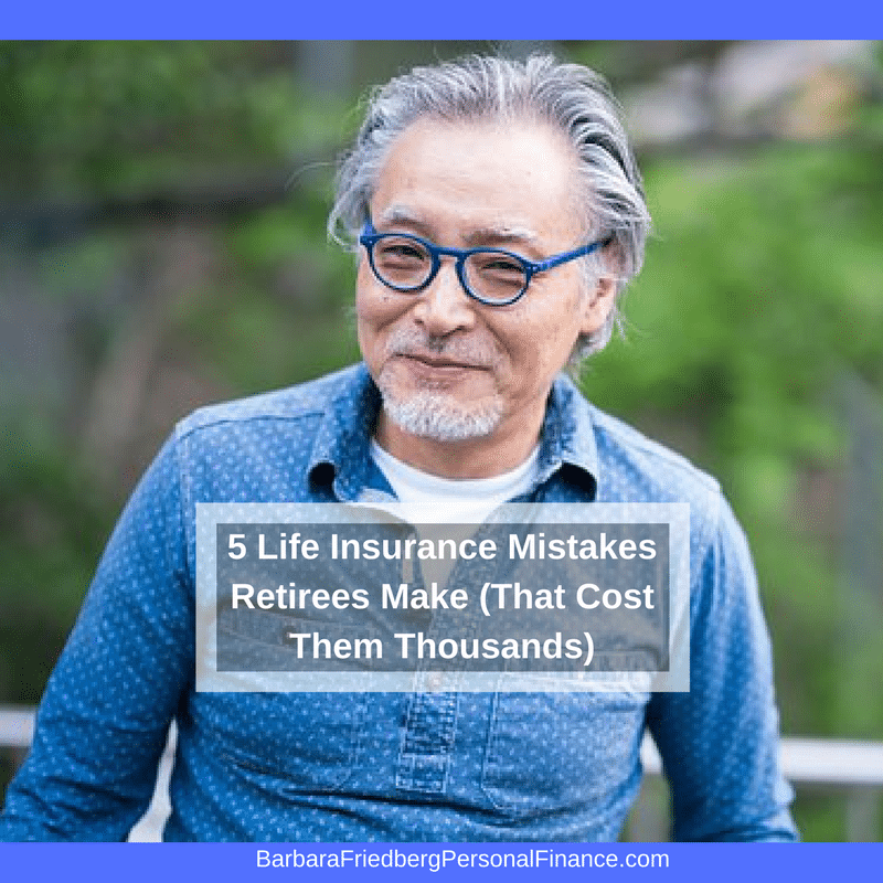 Avoid these common life insurance mistakes made by retirees.