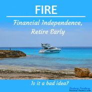 FIRE – Financial Independence, Retire Early is a Bad Idea